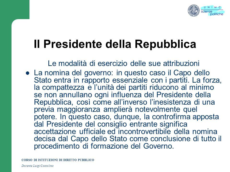 CORSO DI ISTITUZIONI DI DIRITTO PUBBLICO Docente Luigi Cozzolino Il Presidente della Repubblica Le modalità di esercizio delle sue attribuzioni La nom