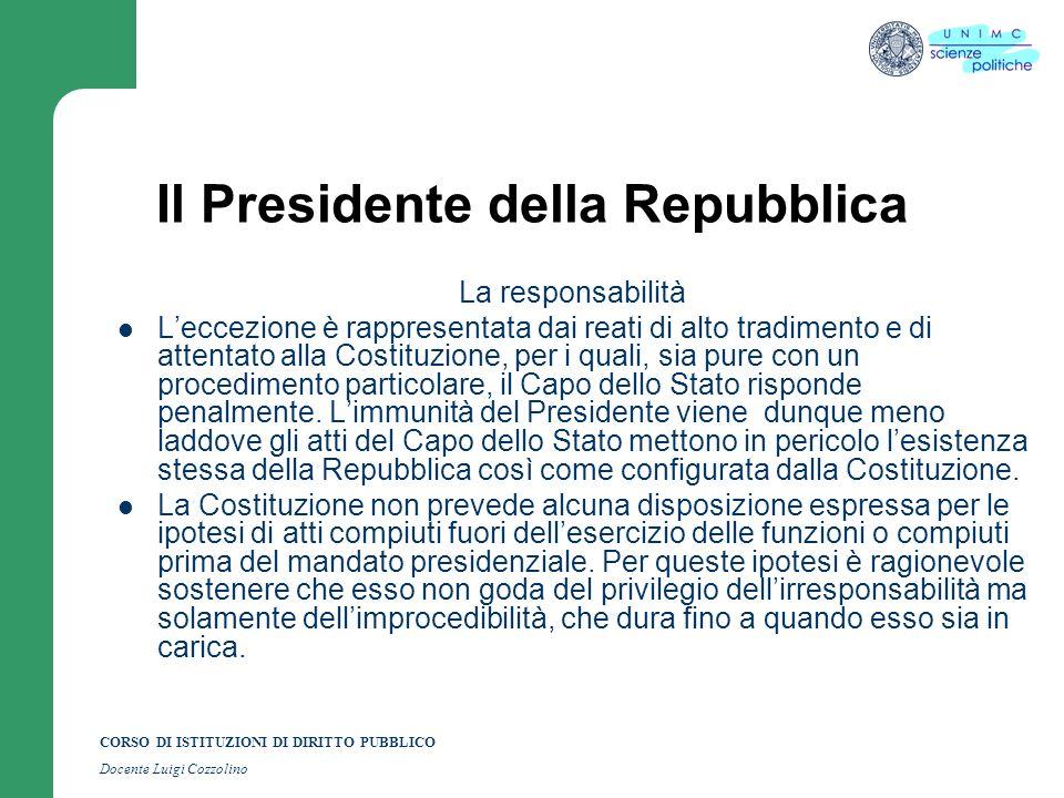 CORSO DI ISTITUZIONI DI DIRITTO PUBBLICO Docente Luigi Cozzolino Il Presidente della Repubblica La responsabilità Leccezione è rappresentata dai reati