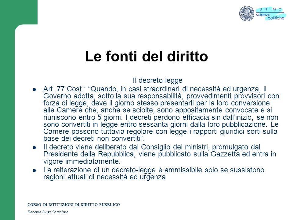 CORSO DI ISTITUZIONI DI DIRITTO PUBBLICO Docente Luigi Cozzolino Le fonti del diritto Il decreto-legge Art. 77 Cost.: Quando, in casi straordinari di