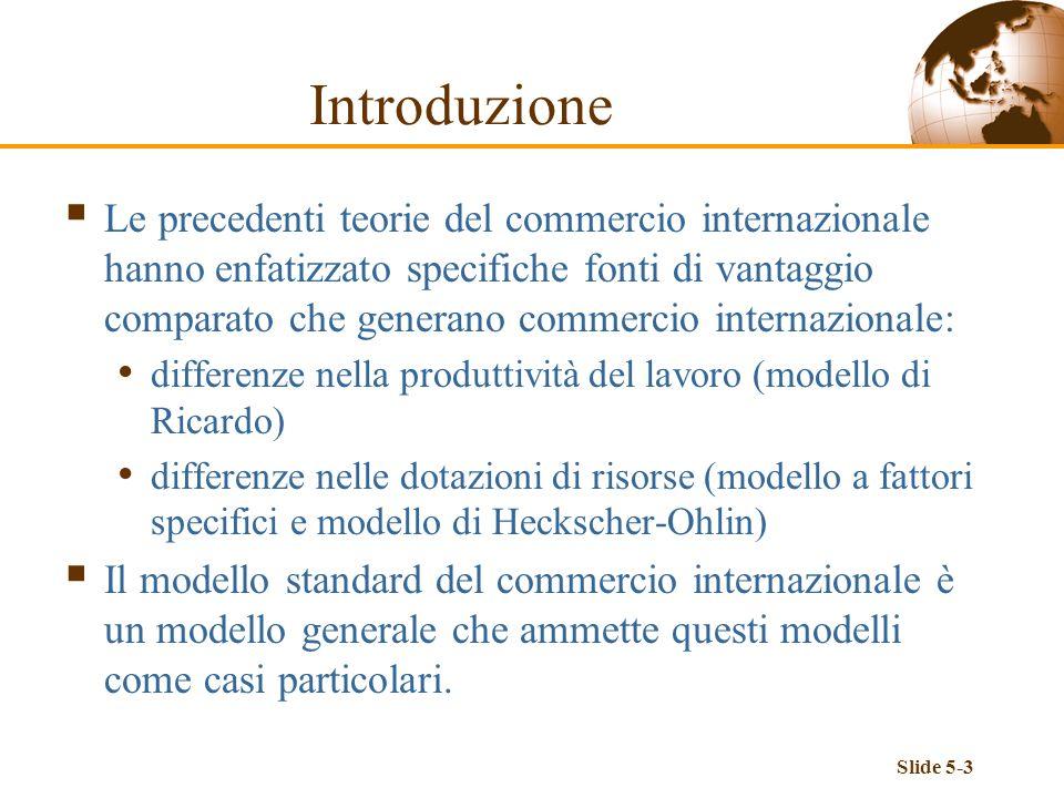 Slide 5-3 Introduzione Le precedenti teorie del commercio internazionale hanno enfatizzato specifiche fonti di vantaggio comparato che generano commer