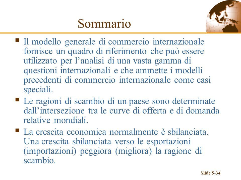 Slide 5-34 Sommario Il modello generale di commercio internazionale fornisce un quadro di riferimento che può essere utilizzato per lanalisi di una va