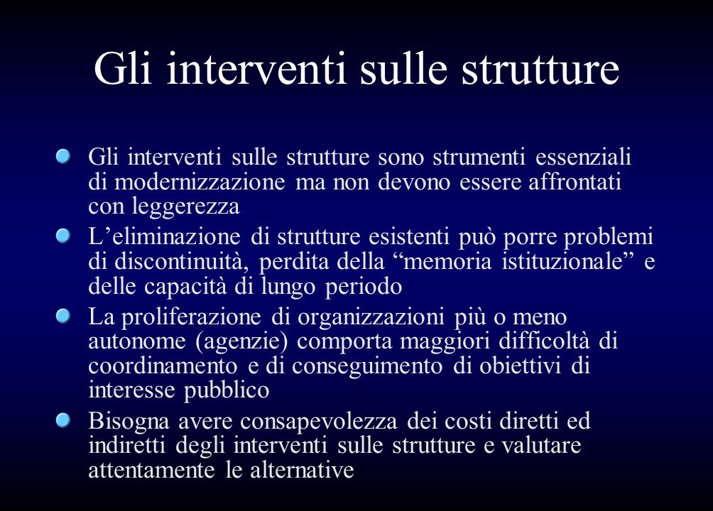 Gli interventi sulle strutture Gli interventi sulle strutture sono strumenti essenziali di modernizzazione ma non devono essere affrontati con leggere