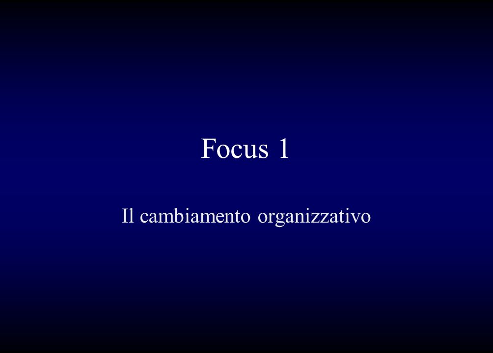 Focus 1 Il cambiamento organizzativo