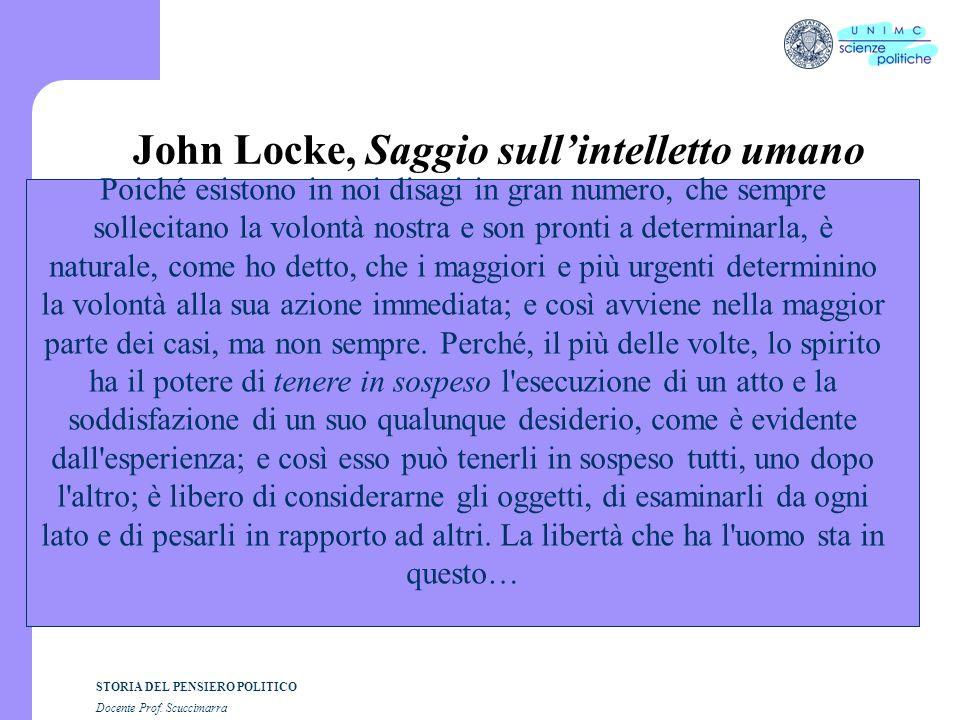 STORIA DEL PENSIERO POLITICO Docente Prof. Scuccimarra John Locke, Saggio sullintelletto umano Poiché esistono in noi disagi in gran numero, che sempr