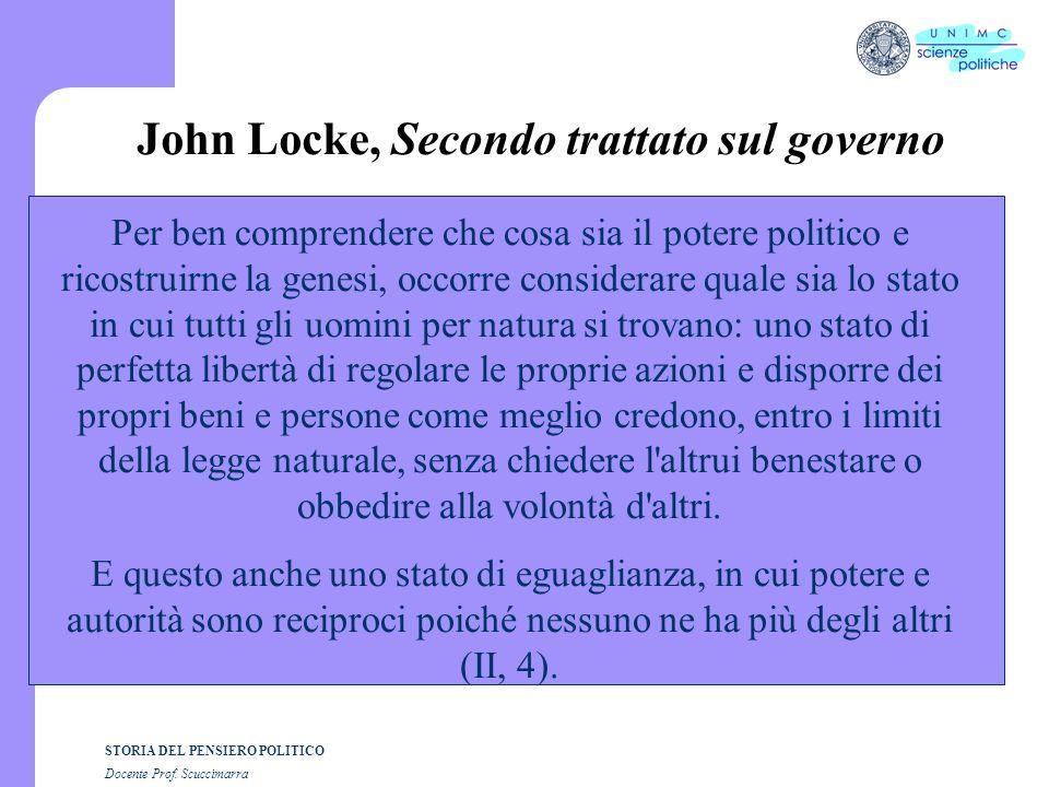 STORIA DEL PENSIERO POLITICO Docente Prof. Scuccimarra John Locke, Secondo trattato sul governo Per ben comprendere che cosa sia il potere politico e