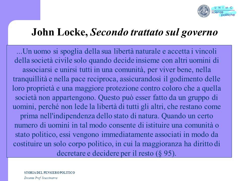STORIA DEL PENSIERO POLITICO Docente Prof. Scuccimarra John Locke, Secondo trattato sul governo...Un uomo si spoglia della sua libertà naturale e acce