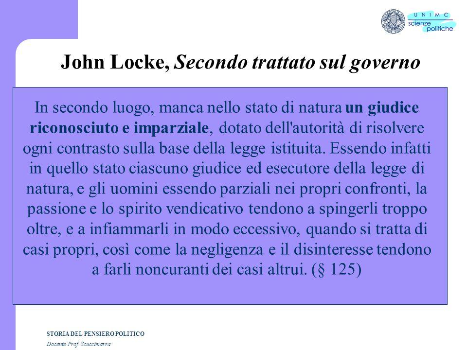 STORIA DEL PENSIERO POLITICO Docente Prof. Scuccimarra John Locke, Secondo trattato sul governo In secondo luogo, manca nello stato di natura un giudi
