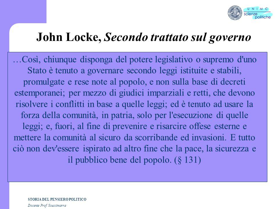 STORIA DEL PENSIERO POLITICO Docente Prof. Scuccimarra John Locke, Secondo trattato sul governo …Così, chiunque disponga del potere legislativo o supr