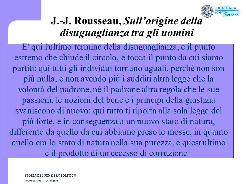 STORIA DEL PENSIERO POLITICO Docente Prof. Scuccimarra J.-J. Rousseau, Sullorigine della disuguaglianza tra gli uomini E' qui l'ultimo termine della d