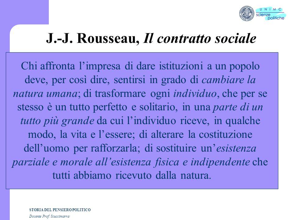 STORIA DEL PENSIERO POLITICO Docente Prof. Scuccimarra J.-J. Rousseau, Il contratto sociale Chi affronta limpresa di dare istituzioni a un popolo deve