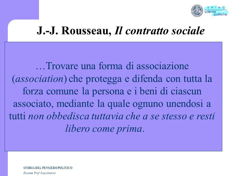 STORIA DEL PENSIERO POLITICO Docente Prof. Scuccimarra J.-J. Rousseau, Il contratto sociale …Trovare una forma di associazione (association) che prote