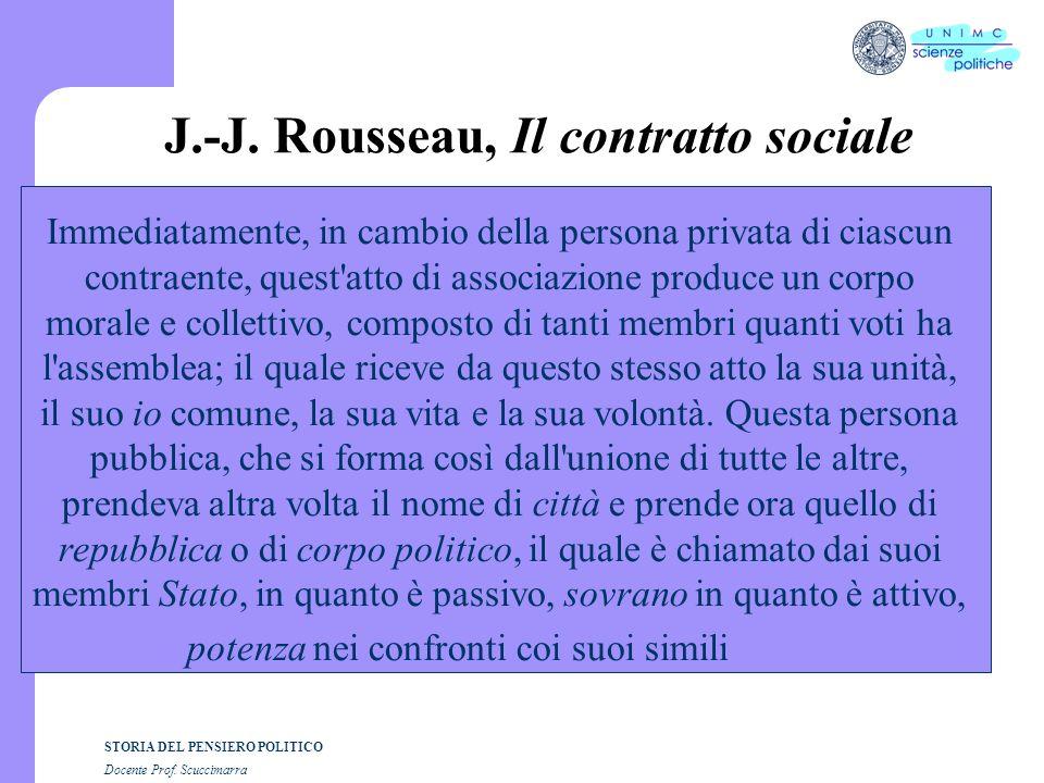 STORIA DEL PENSIERO POLITICO Docente Prof. Scuccimarra J.-J. Rousseau, Il contratto sociale Immediatamente, in cambio della persona privata di ciascun