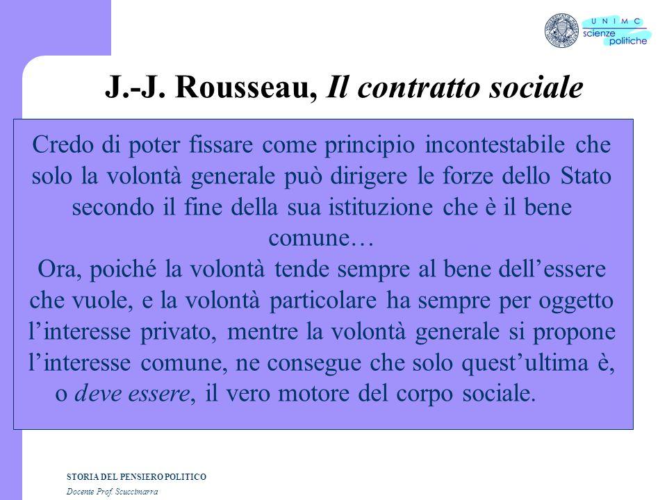 STORIA DEL PENSIERO POLITICO Docente Prof. Scuccimarra J.-J. Rousseau, Il contratto sociale Credo di poter fissare come principio incontestabile che s