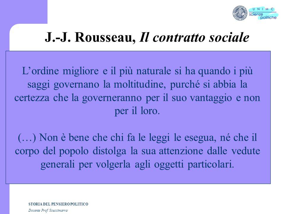 STORIA DEL PENSIERO POLITICO Docente Prof. Scuccimarra J.-J. Rousseau, Il contratto sociale Lordine migliore e il più naturale si ha quando i più sagg