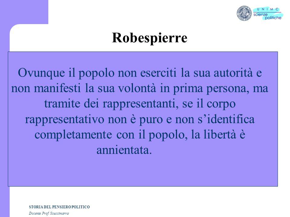 STORIA DEL PENSIERO POLITICO Docente Prof. Scuccimarra Robespierre Ovunque il popolo non eserciti la sua autorità e non manifesti la sua volontà in pr