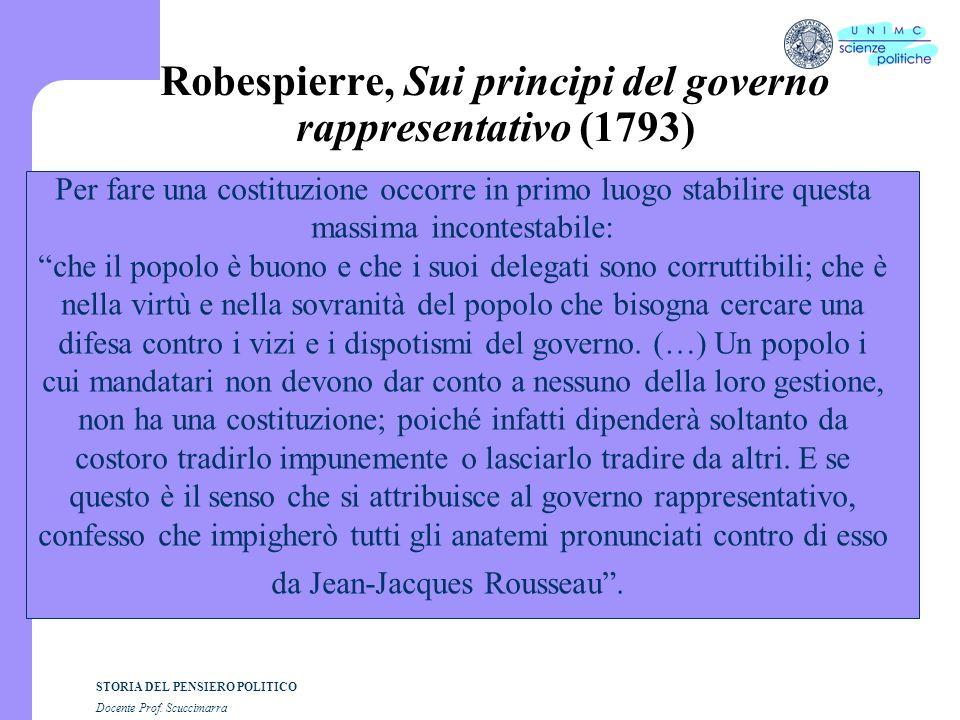 STORIA DEL PENSIERO POLITICO Docente Prof. Scuccimarra Robespierre, Sui principi del governo rappresentativo (1793) Per fare una costituzione occorre