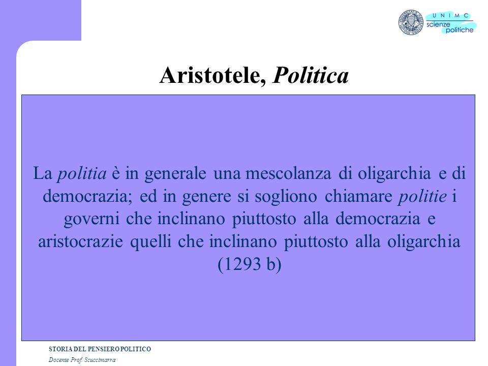 STORIA DEL PENSIERO POLITICO Docente Prof. Scuccimarra Aristotele, Politica La politia è in generale una mescolanza di oligarchia e di democrazia; ed
