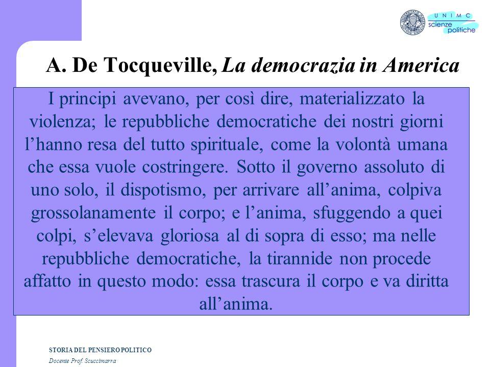 STORIA DEL PENSIERO POLITICO Docente Prof. Scuccimarra A. De Tocqueville, La democrazia in America I principi avevano, per così dire, materializzato l