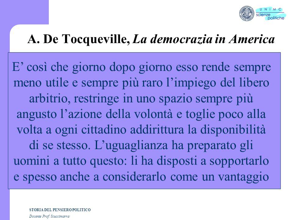 STORIA DEL PENSIERO POLITICO Docente Prof. Scuccimarra A. De Tocqueville, La democrazia in America E così che giorno dopo giorno esso rende sempre men