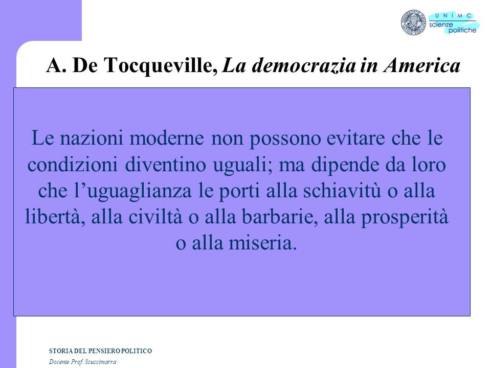 STORIA DEL PENSIERO POLITICO Docente Prof. Scuccimarra A. De Tocqueville, La democrazia in America Le nazioni moderne non possono evitare che le condi