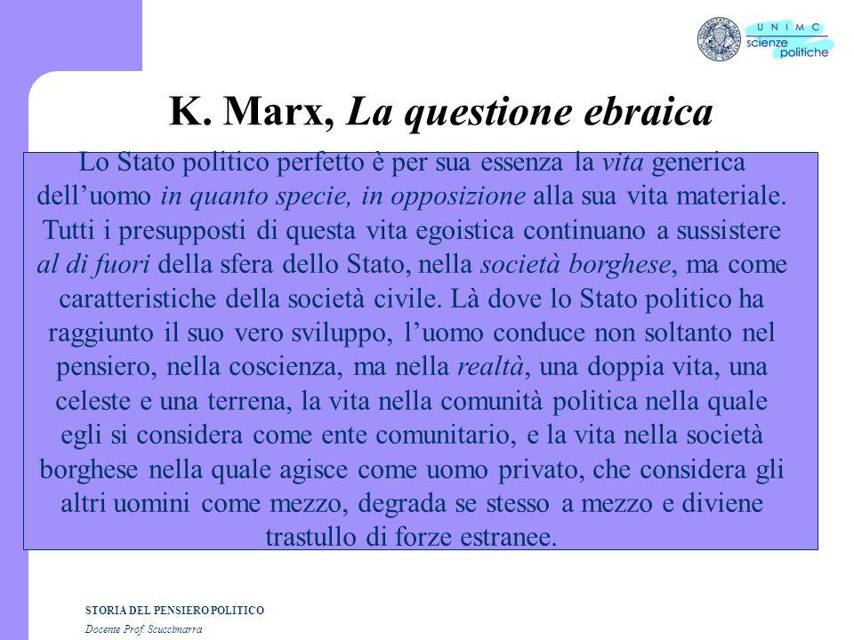 STORIA DEL PENSIERO POLITICO Docente Prof. Scuccimarra K. Marx, La questione ebraica Lo Stato politico perfetto è per sua essenza la vita generica del