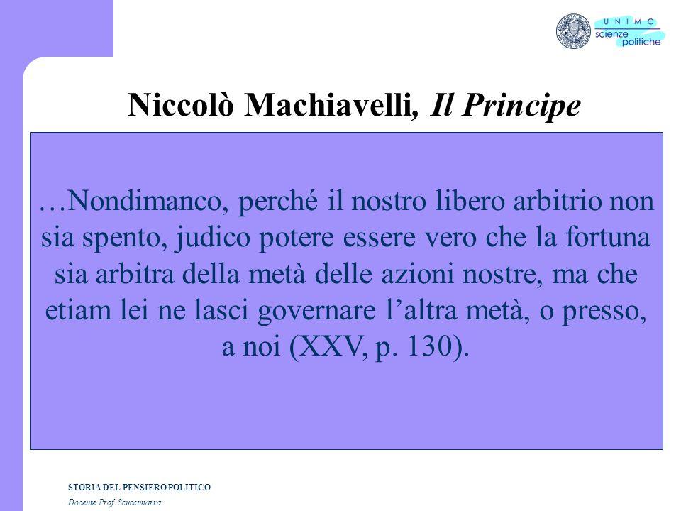 STORIA DEL PENSIERO POLITICO Docente Prof. Scuccimarra Niccolò Machiavelli, Il Principe …Nondimanco, perché il nostro libero arbitrio non sia spento,