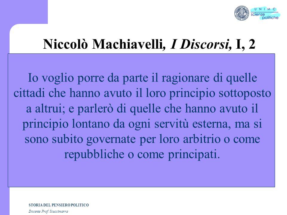 STORIA DEL PENSIERO POLITICO Docente Prof. Scuccimarra Niccolò Machiavelli, I Discorsi, I, 2 Io voglio porre da parte il ragionare di quelle cittadi c