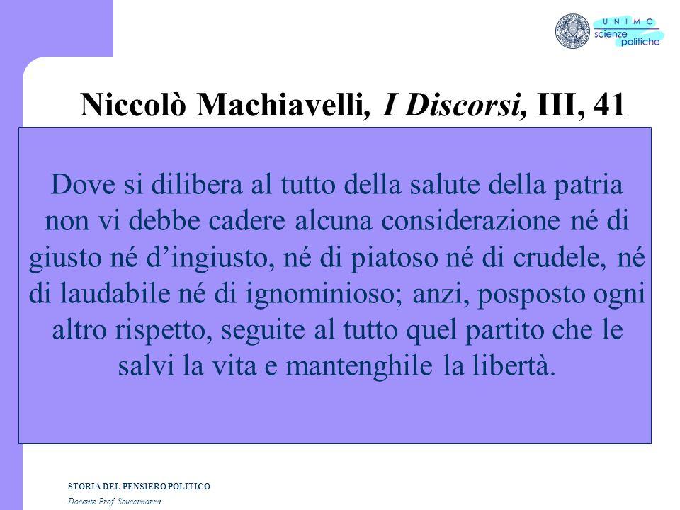 STORIA DEL PENSIERO POLITICO Docente Prof. Scuccimarra Niccolò Machiavelli, I Discorsi, III, 41 Dove si dilibera al tutto della salute della patria no