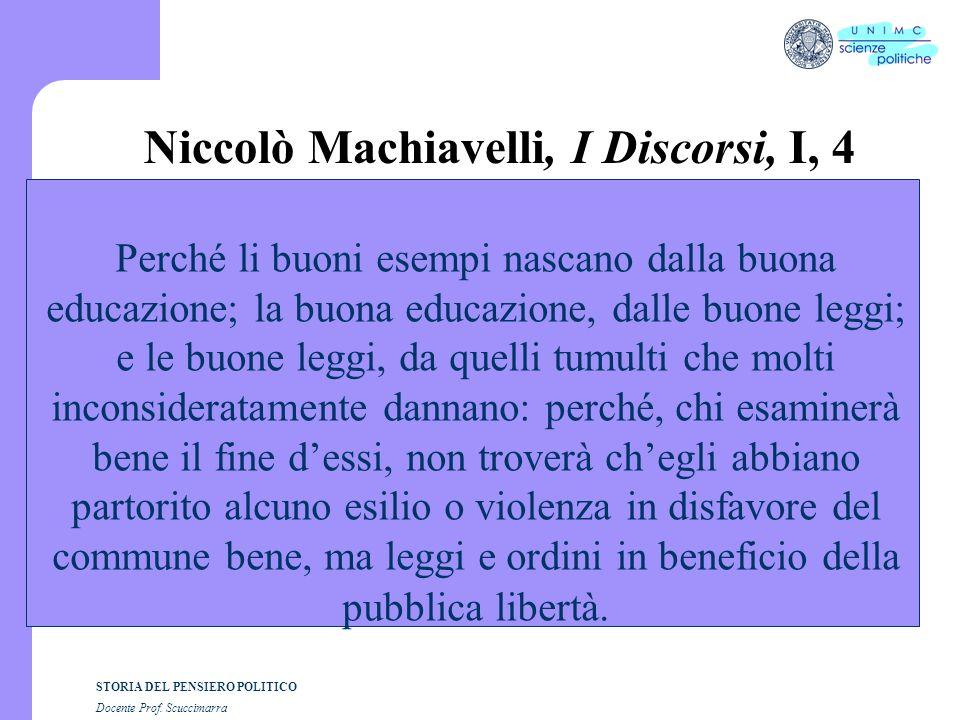 STORIA DEL PENSIERO POLITICO Docente Prof. Scuccimarra Niccolò Machiavelli, I Discorsi, I, 4 Perché li buoni esempi nascano dalla buona educazione; la