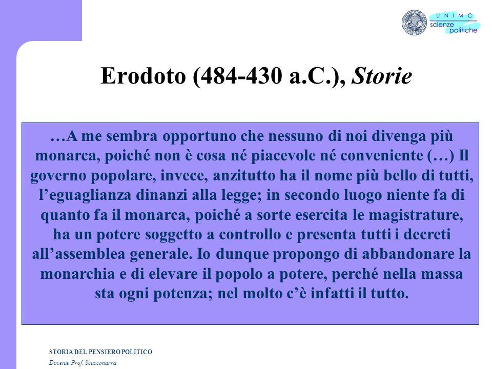 STORIA DEL PENSIERO POLITICO Docente Prof. Scuccimarra Erodoto (484-430 a.C.), Storie …A me sembra opportuno che nessuno di noi divenga più monarca, p