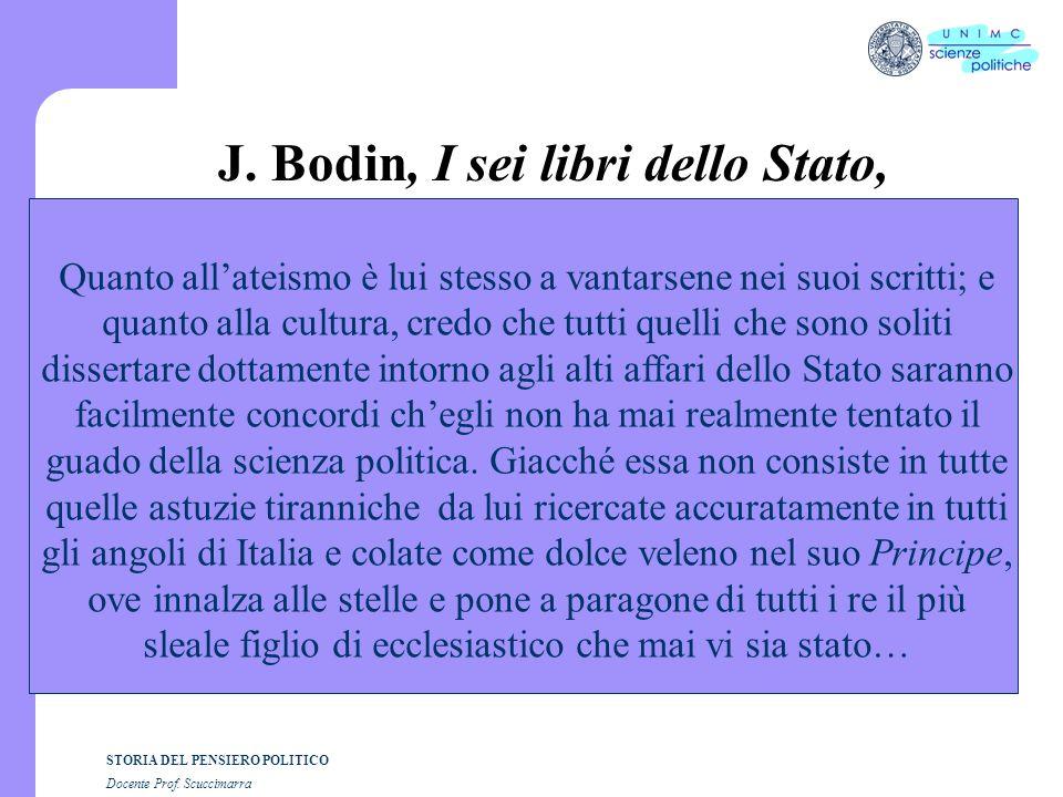 STORIA DEL PENSIERO POLITICO Docente Prof. Scuccimarra J. Bodin, I sei libri dello Stato, Quanto allateismo è lui stesso a vantarsene nei suoi scritti