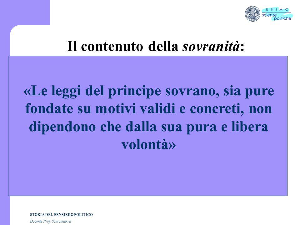 STORIA DEL PENSIERO POLITICO Docente Prof. Scuccimarra Il contenuto della sovranità: «Le leggi del principe sovrano, sia pure fondate su motivi validi