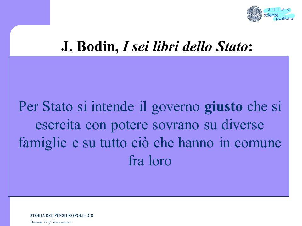 STORIA DEL PENSIERO POLITICO Docente Prof. Scuccimarra J. Bodin, I sei libri dello Stato: Per Stato si intende il governo giusto che si esercita con p