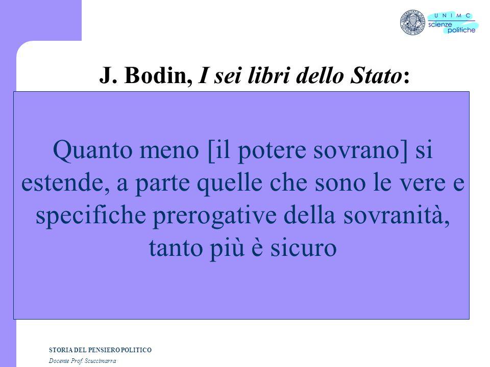 STORIA DEL PENSIERO POLITICO Docente Prof. Scuccimarra J. Bodin, I sei libri dello Stato: Quanto meno [il potere sovrano] si estende, a parte quelle c
