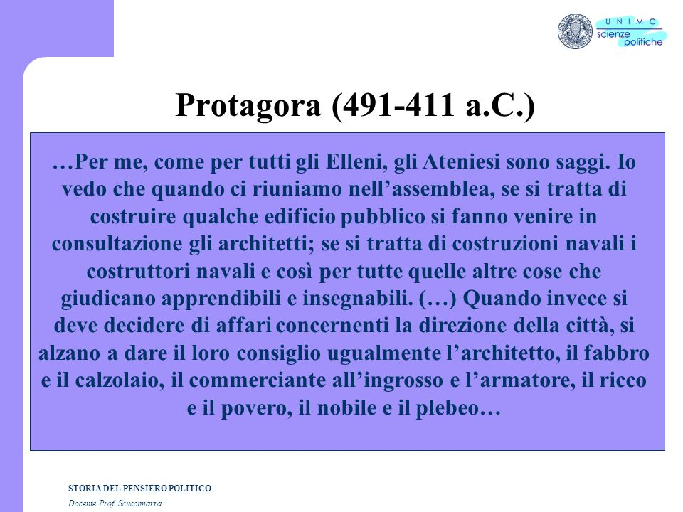 STORIA DEL PENSIERO POLITICO Docente Prof. Scuccimarra Protagora (491-411 a.C.) …Per me, come per tutti gli Elleni, gli Ateniesi sono saggi. Io vedo c