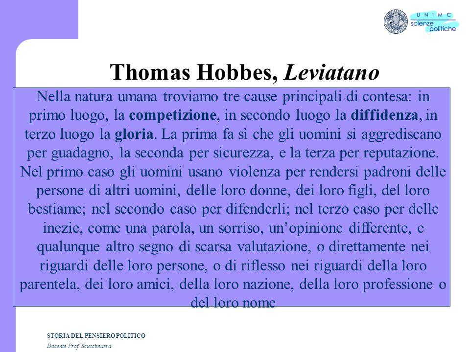 STORIA DEL PENSIERO POLITICO Docente Prof. Scuccimarra Thomas Hobbes, Leviatano Nella natura umana troviamo tre cause principali di contesa: in primo
