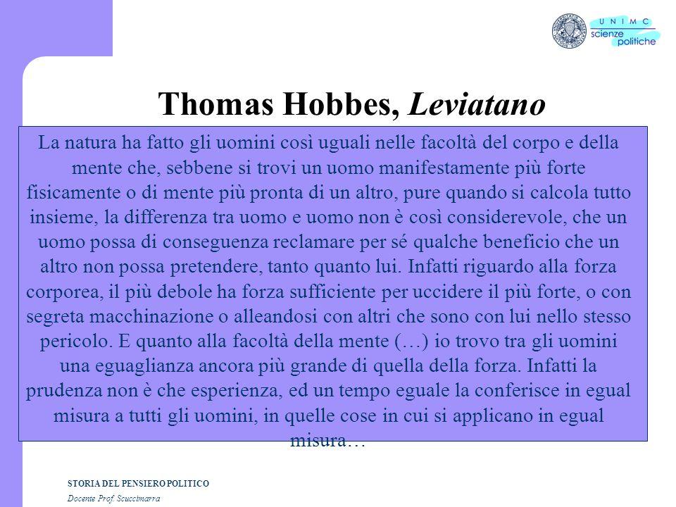 STORIA DEL PENSIERO POLITICO Docente Prof. Scuccimarra Thomas Hobbes, Leviatano La natura ha fatto gli uomini così uguali nelle facoltà del corpo e de