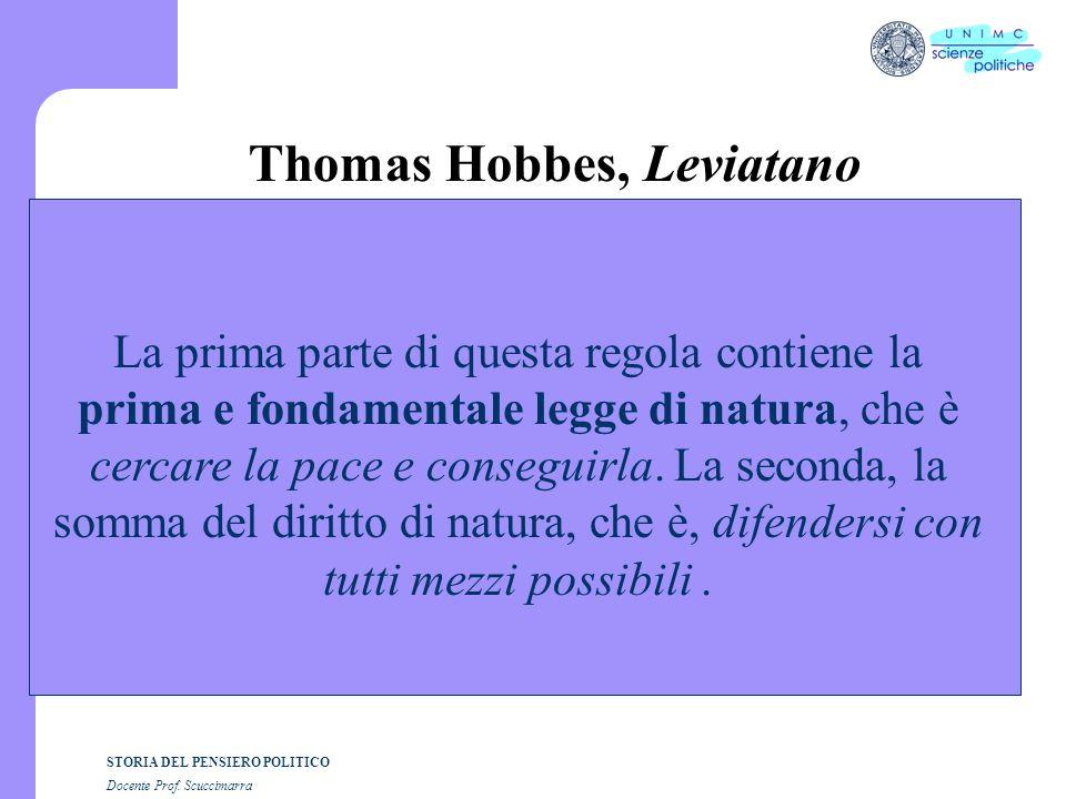STORIA DEL PENSIERO POLITICO Docente Prof. Scuccimarra Thomas Hobbes, Leviatano La prima parte di questa regola contiene la prima e fondamentale legge