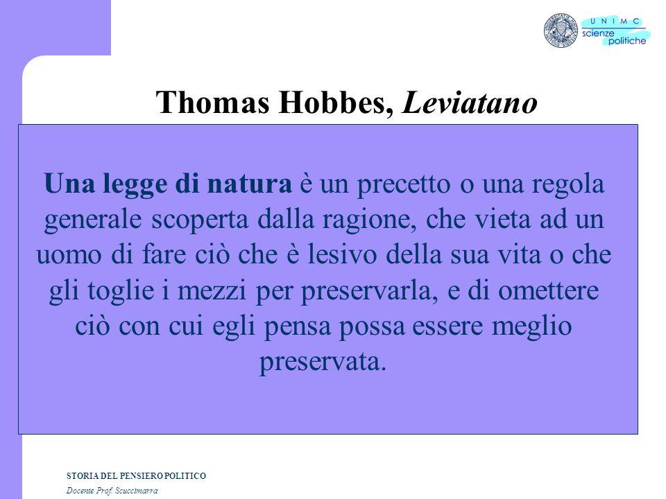 STORIA DEL PENSIERO POLITICO Docente Prof. Scuccimarra Thomas Hobbes, Leviatano Una legge di natura è un precetto o una regola generale scoperta dalla