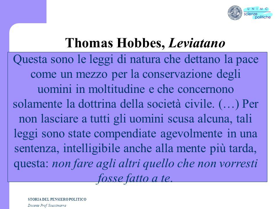 STORIA DEL PENSIERO POLITICO Docente Prof. Scuccimarra Thomas Hobbes, Leviatano Questa sono le leggi di natura che dettano la pace come un mezzo per l