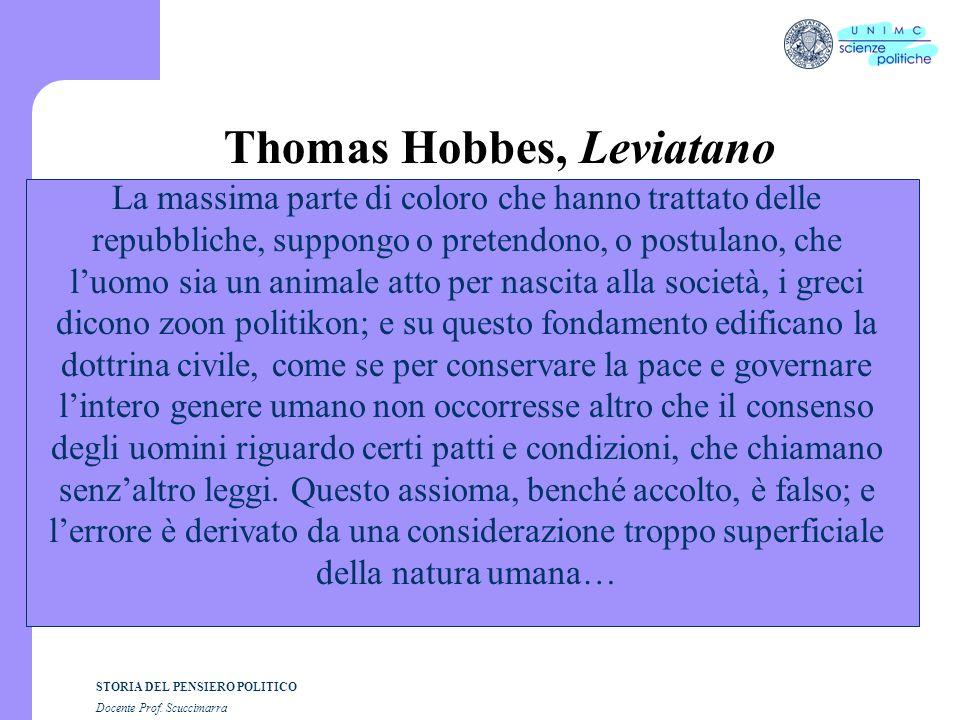 STORIA DEL PENSIERO POLITICO Docente Prof. Scuccimarra Thomas Hobbes, Leviatano La massima parte di coloro che hanno trattato delle repubbliche, suppo