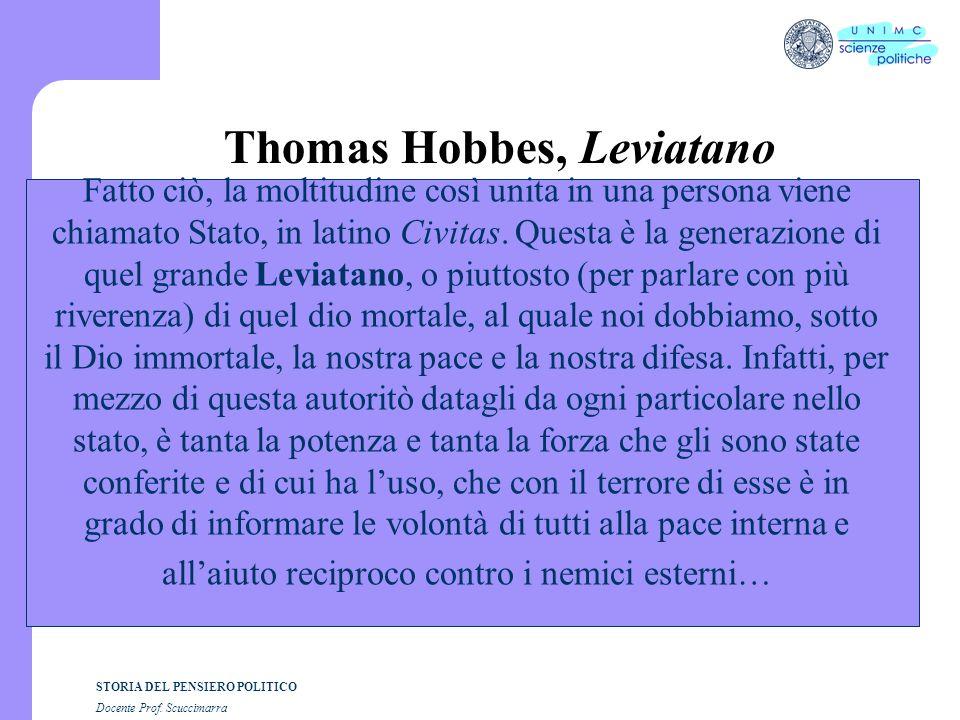 STORIA DEL PENSIERO POLITICO Docente Prof. Scuccimarra Thomas Hobbes, Leviatano Fatto ciò, la moltitudine così unita in una persona viene chiamato Sta