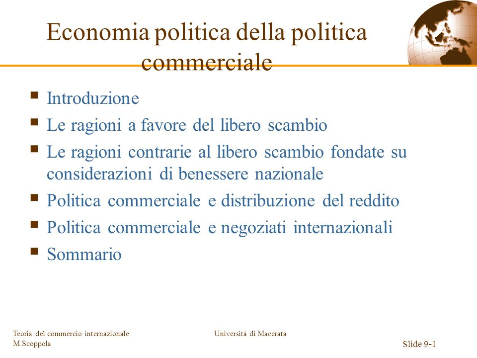 Università di Macerata Slide 9-1 Teoria del commercio internazionale M.Scoppola Introduzione Le ragioni a favore del libero scambio Le ragioni contrar