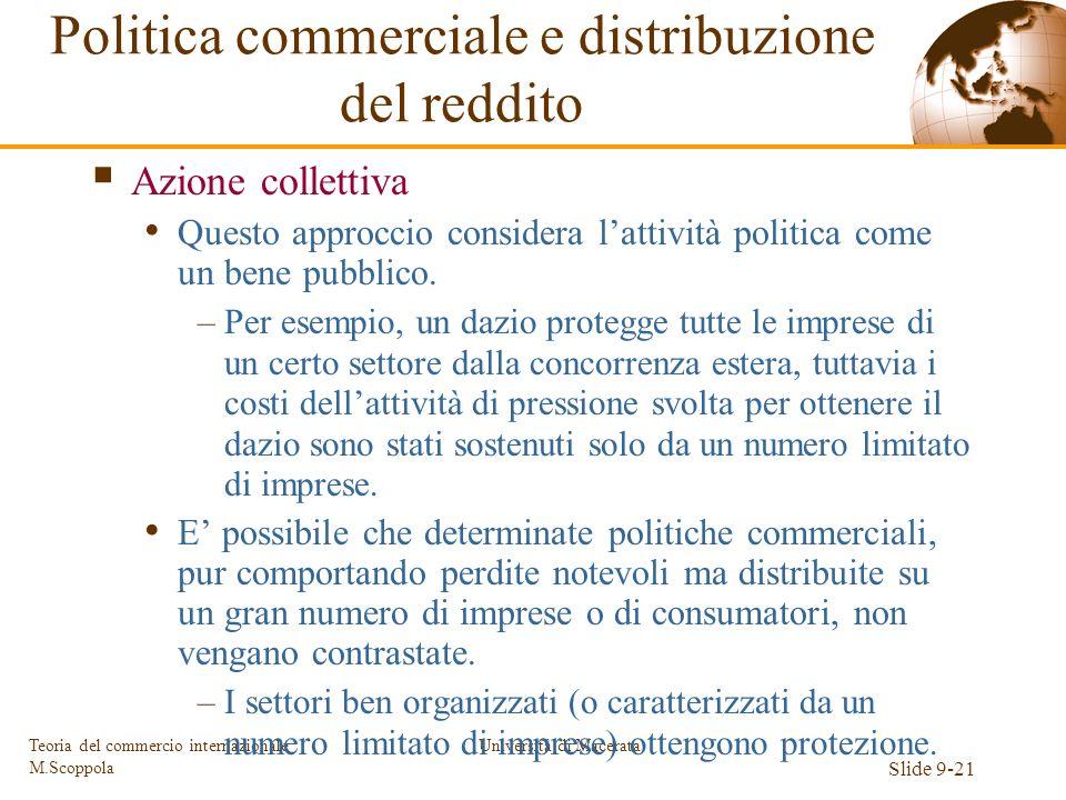 Università di Macerata Slide 9-21 Teoria del commercio internazionale M.Scoppola Azione collettiva Questo approccio considera lattività politica come