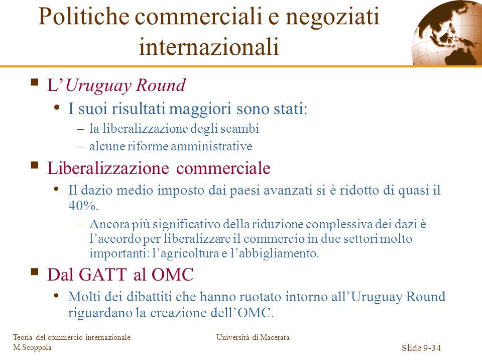 Università di Macerata Slide 9-34 Teoria del commercio internazionale M.Scoppola LUruguay Round I suoi risultati maggiori sono stati: –la liberalizzaz