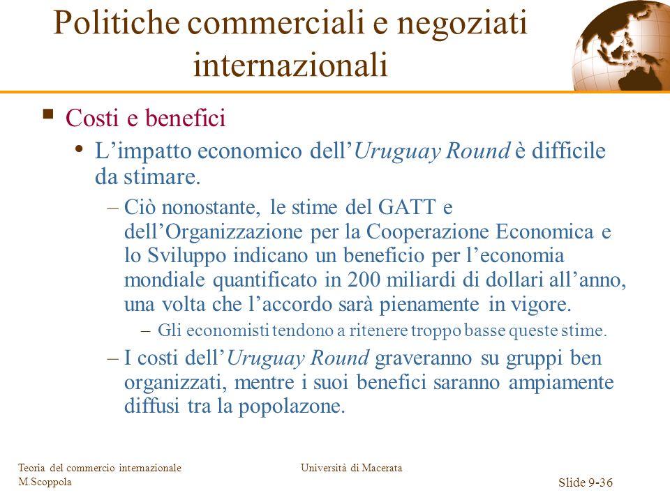 Università di Macerata Slide 9-36 Teoria del commercio internazionale M.Scoppola Costi e benefici Limpatto economico dellUruguay Round è difficile da