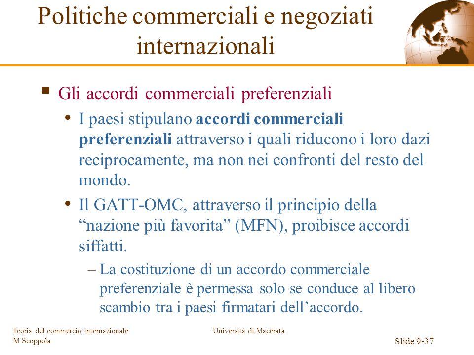 Università di Macerata Slide 9-37 Teoria del commercio internazionale M.Scoppola Gli accordi commerciali preferenziali I paesi stipulano accordi comme