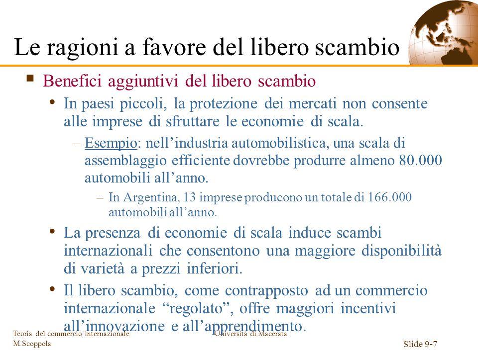 Università di Macerata Slide 9-7 Teoria del commercio internazionale M.Scoppola Benefici aggiuntivi del libero scambio In paesi piccoli, la protezione