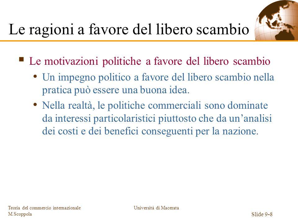 Università di Macerata Slide 9-8 Teoria del commercio internazionale M.Scoppola Le motivazioni politiche a favore del libero scambio Un impegno politi