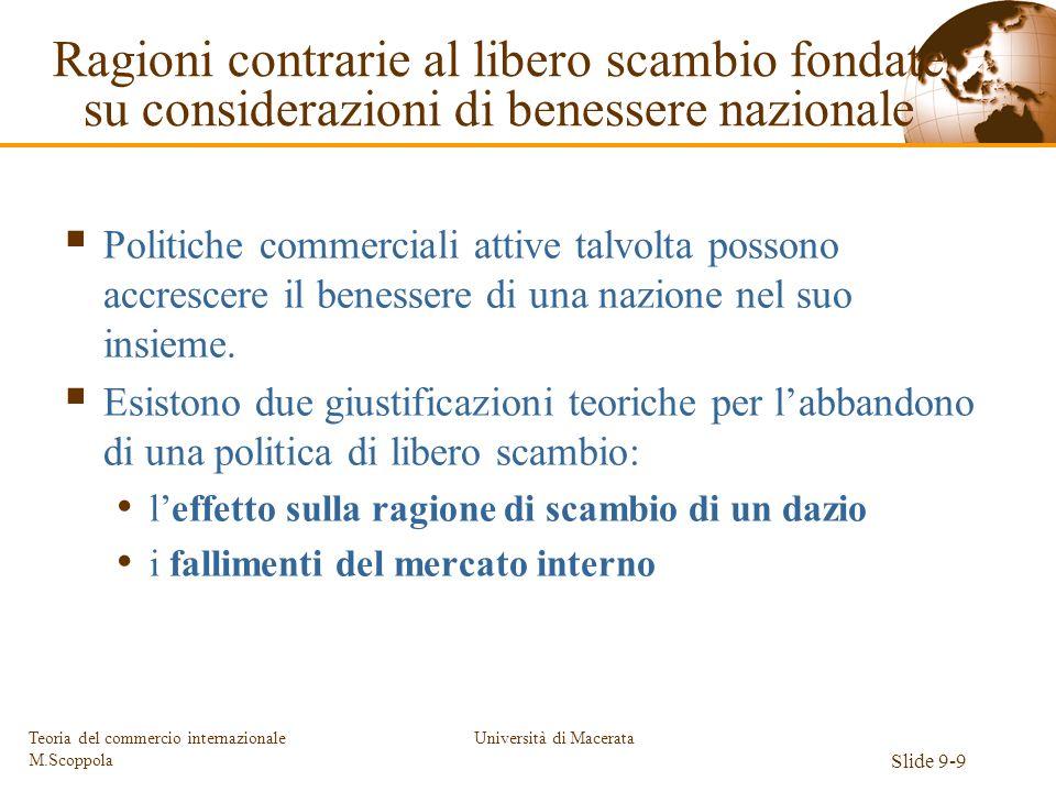 Università di Macerata Slide 9-9 Teoria del commercio internazionale M.Scoppola Politiche commerciali attive talvolta possono accrescere il benessere